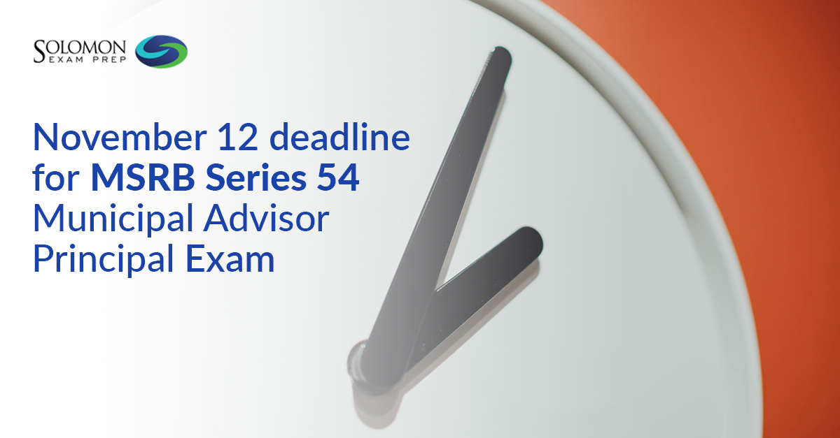 November 12 deadline for MSRB Series 54 Municipal Advisor Principal Exam