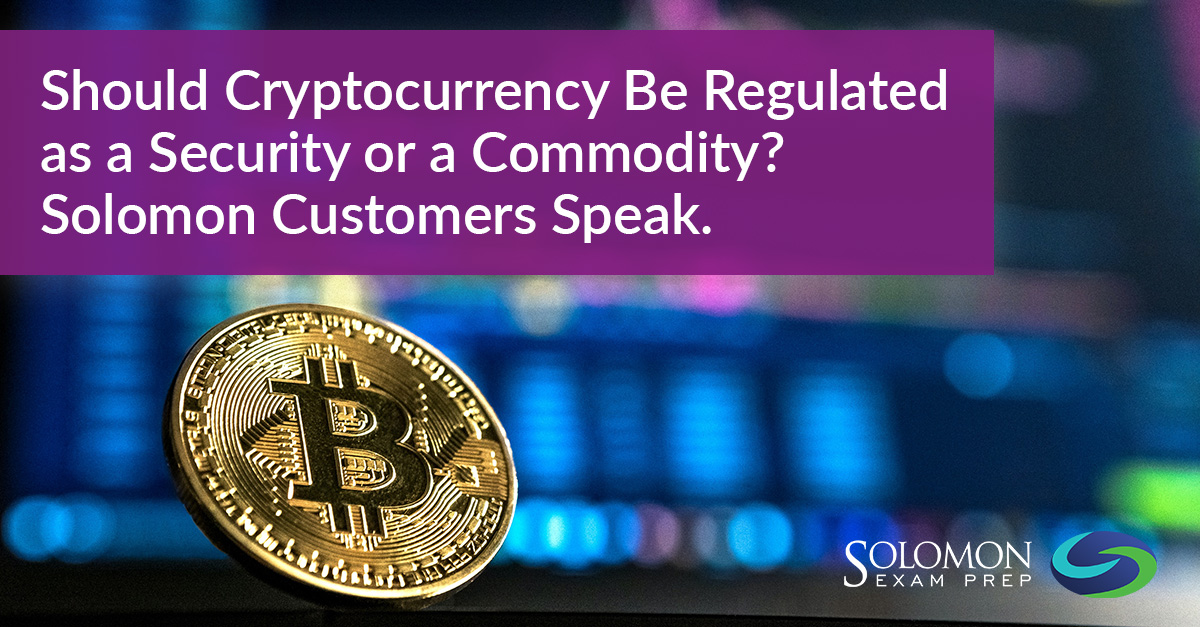 Should Cryptocurrency Be Regulated as a Security or a Commodity? Solomon customers speak.