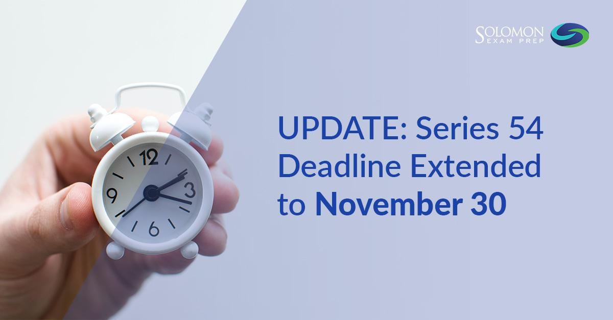 Update: Series 54 Deadline Extended to November 30